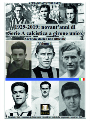 1929-2019 Novant'anni di Serie A calcistica a girone unico – 1° Volume
